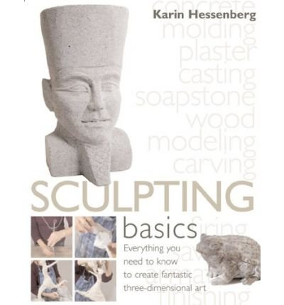 Sculpting Basics: Everything You Need to Know to Create Fantastic Three-Dimensional Art (Hardback) - Common ebook