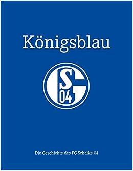 Konigsblau Die Geschichte Des Fc Schalke 04 9783730702048 Amazon Com Books