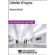 L'Atelier d'Ingres d'Amaury-Duval: Les Fiches de lecture d'Universalis (French Edition)