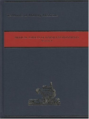Medical Aspects of Harsh Environments, Volume 1 (Textbooks of Military Medicine)