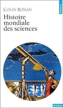 Histoire mondiale des sciences par Ronan