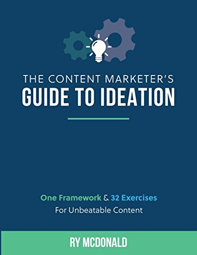 (The Content Marketer's Guide to Ideation: One Framework & 32 Exercises For Unbeatable Content)