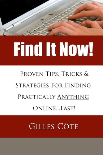 Find It Now!: Proven Tips, Tricks & Strategies For Finding Practically Anything Online...Fast! PDF