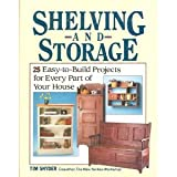 Shelving and Storage: 25 Easy-To-Build Projects for Every Part of Your House