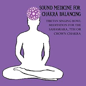 Sound Medicine for Chakra Balancing Singing Bowl Meditation for the Sahasrara, Crown or 7th Chakra
