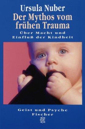 Der Mythos vom frühen Trauma: Über Macht und Einfluss der Kindheit