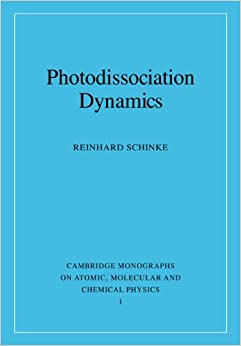 Photodissociation Dynamics: Spectroscopy and Fragmentation of Small Polyatomic Molecules (Cambridge Monographs on Atomic, Molecular and Chemical Physics)