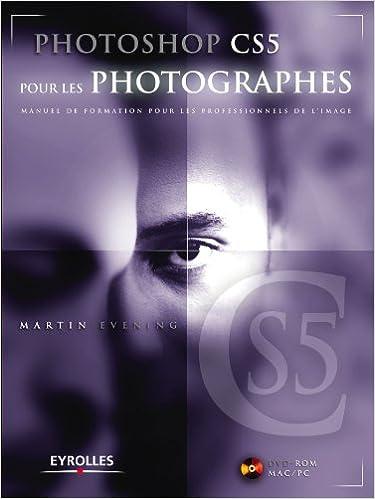 Livres Photoshop CS5 pour les photographes. Manuel de formation pour les professionnels de l'image. (Avec Dvd-rom Mac/PC) pdf, epub