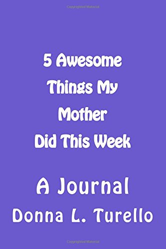 5 Awesome Things My Mother Did This Week: A Journal