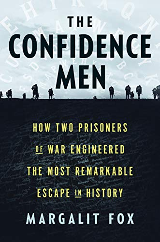 Book Cover: The Confidence Men: How Two Prisoners of War Engineered the Most Remarkable Escape in History