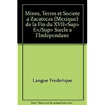 Mines, Terres et Societe a Zacatecas (mexique) de la Fin du Xviie