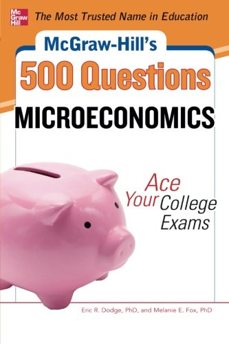 McGraw-Hill's 500 Microeconomics Questions: Ace Your College Exams: 3 Reading Tests + 3 Writing Tests + 3 Mathematics Tests (McGraw-Hill's 500 Questions)