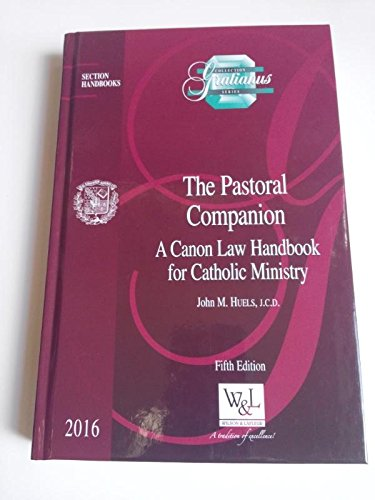 Pastoral Collection (The Pastoral Companion a Canon Law Handbook for Catholic Ministry (Gratianus Collection) [Hardcover] [2016] John M. Huels …)