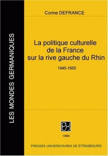 La politique culturelle de la France sur la rive gauche du Rhin, 1945-1955 (Collection