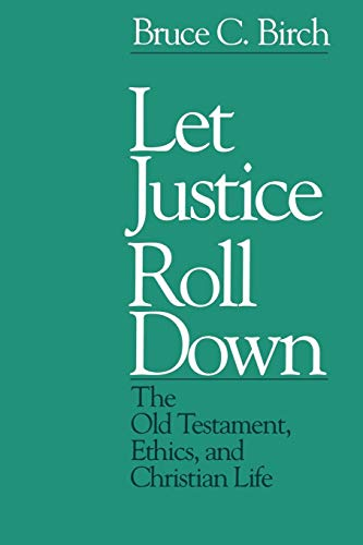 (Let Justice Roll Down: The Old Testament, Ethics, and Christian Life)