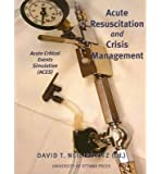[(Acute Resuscitation and Crisis Management: Acute Critical Events Simulation (ACES))] [Author: David T. Neilipovitz] published on (June, 2005)