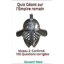 Quiz Géant sur l'Empire romain: Niveau 2: Confirmé (French Edition)