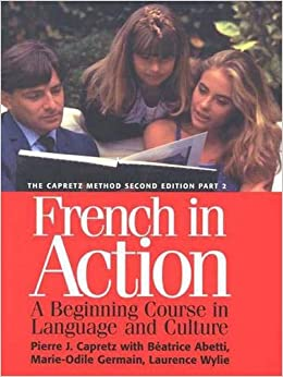 French in Action : A Beginning Course in Language and Culture, the Capretz Method: Part 2