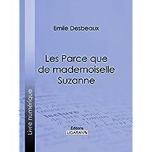 Les Parce que de mademoiselle Suzanne (French Edition)