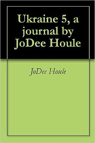 Ukraine 5, a journal by JoDee Houle