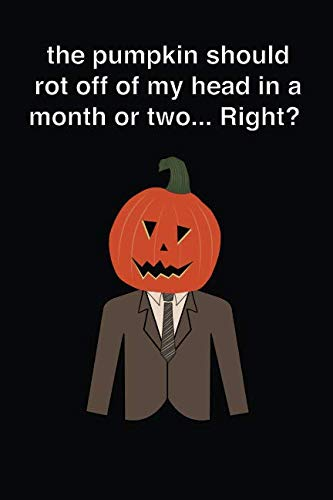 The Pumpkin Should Rot Off Of My Head In A Month Or Two... Right?: Blank Wide Lined Notebook -