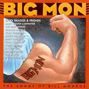 Big Mon: The Songs Of Bill Monroe by Various Artists, Ricky Skaggs & Friends, Mary Chapin Carpenter, The Dixie Chicks (2000) Audio CD