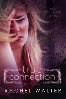 True Connection (The Soul Mate Series Book 1) by [Walter, Rachel]
