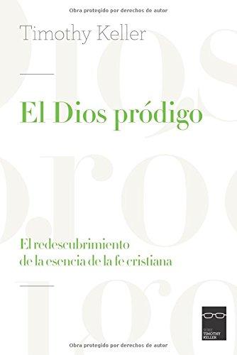 El Dios prodigo: El redescubrimiento de la esencia de la fe cristiana (Spanish Edition) [Timothy Keller] (Tapa Blanda)
