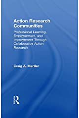 Action Research Communities: Professional Learning, Empowerment, and Improvement Through Collaborative Action Research Kindle Edition