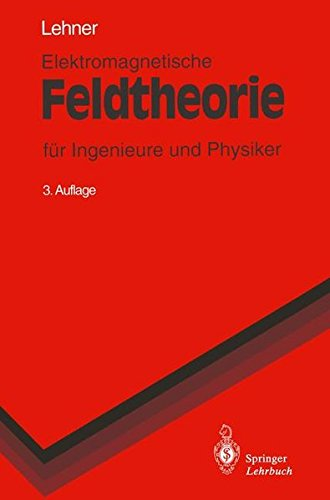 Elektromagnetische Feldtheorie: für Ingenieure und Physiker (Springer-Lehrbuch)