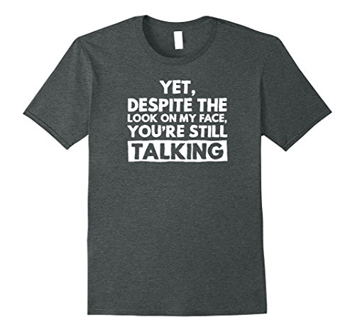 Mens Despite the look on my face you are still talking t-shirt XL Dark - What's My Face On