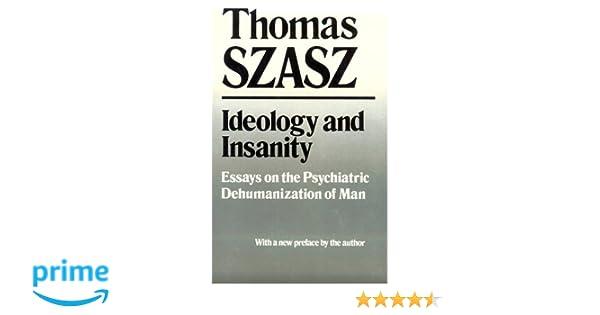 ideology and insanity essays on the psychiatric dehumanization of  ideology and insanity essays on the psychiatric dehumanization of man thomas stephen szasz 9780815602569 com books