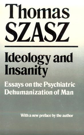 Ideology and Insanity: Essays on the Psychiatric Dehumanization of - Malls Syracuse In