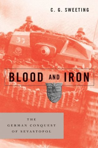 Blood and Iron: The German Conquest of Sevastopol