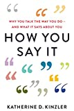 How You Say It: Why You Talk the Way You Do—And