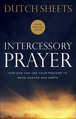 How God Can Use Your Prayers to Move Heaven and Earth ()