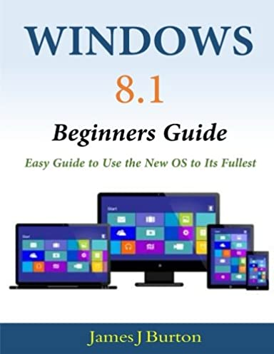 windows 8 1 beginners guide easy guide to use the new os to its rh amazon com beginners guide to windows 10 you tube beginners guide to windows 10 tesco