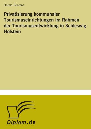Privatisierung kommunaler Tourismuseinrichtungen im Rahmen der Tourismusentwicklung in Schleswig-Holstein  [Behrens, Harald] (Tapa Blanda)