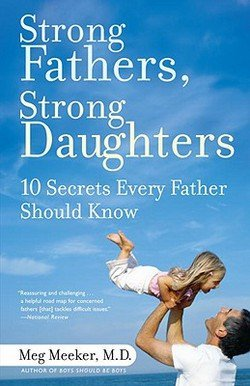 Meg Meeker: Strong Fathers, Strong Daughters : 10 Secrets Every Father Should Know (Paperback); 2007 Edition