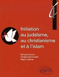Initiation au Judaïsme, au christianisme et à l'islam par Richard Ayoun