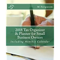 2018 Tax Organizer & Planner for Small Business Owners: Including Monthly Calendar