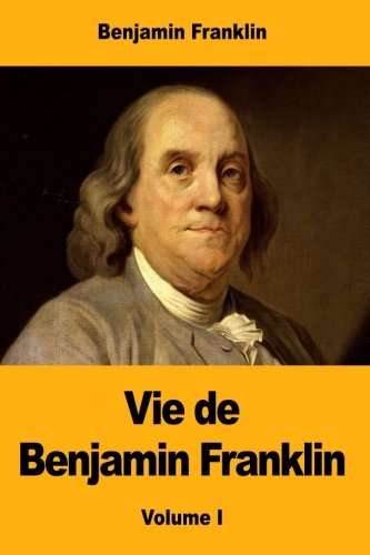 [Free] Vie de Benjamin Franklin (French Edition) W.O.R.D