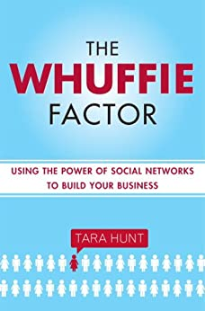 The Whuffie Factor: Using the Power of Social Networks to Build Your Business by [Hunt, Tara]