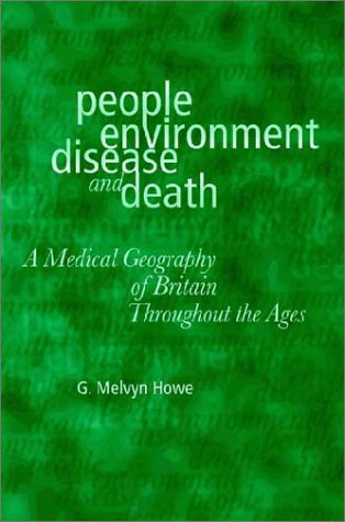 People, Environment, Disease and Death: A Medical Geography of Britain Throughout the Ages by University of Wales Press