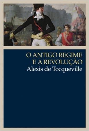 O Antigo Regime e a Revolução (Em Portuguese do Brasil)