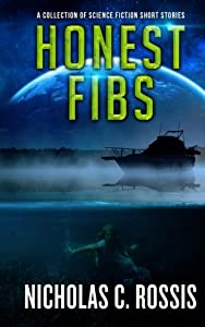 Honest Fibs: A Collection of Science Fiction Short Stories (Short SSF Stories) (Volume 3)