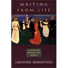Writing from Life: A Guide for Writing True Stories
