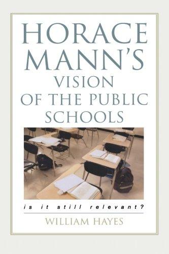 Horace Mann's Vision of the Public Schools: Is it Still Relevant? (Rl Männer)