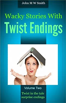 Wacky Stories With Twist Endings Volume 2 by [Smith, John M W]