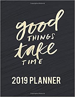 Good Things Take Time 2019 Planner: Personal Agenda And ...